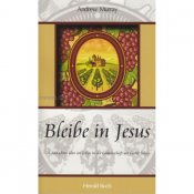 Bleibe in Jesus - Andrew Murray